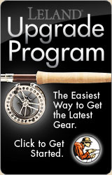 Trade in your old fly rod with Leland's Upgrade Program